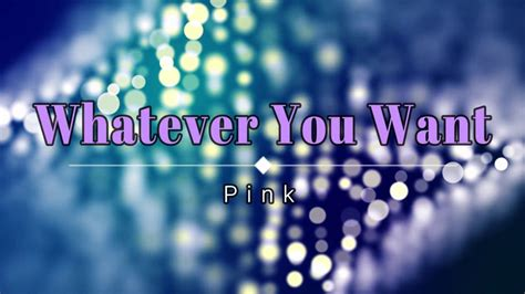 Pink - Whatever You Want (Lyric Video) [HD] [HQ] | Wanted